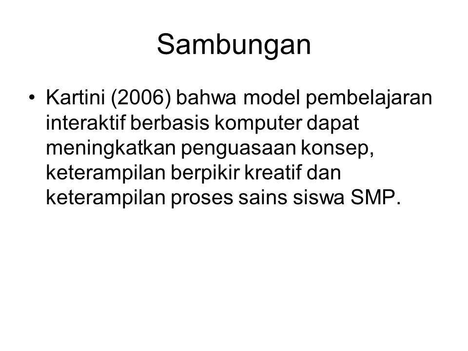 sambungan •Eni Nuraeni (2006) dari penelitian yang dilakukannya menyimpulkan multimedia yang digunakan untuk media pembelajaran dapat meningkatkan pen