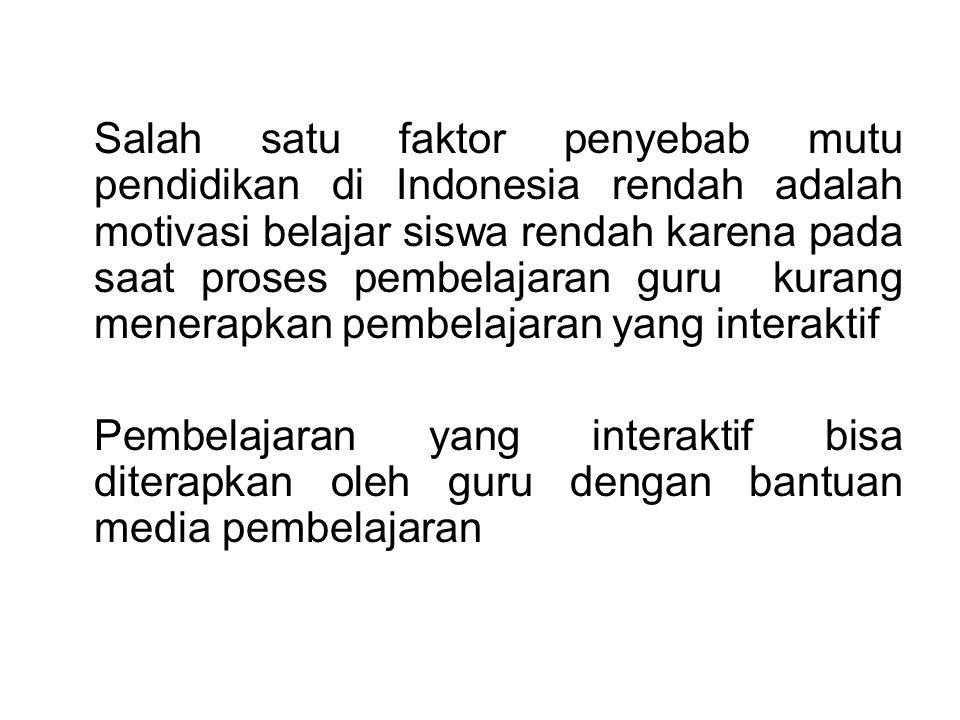 Salah satu faktor penyebab mutu pendidikan di Indonesia rendah adalah motivasi belajar siswa rendah karena pada saat proses pembelajaran guru kurang menerapkan pembelajaran yang interaktif Pembelajaran yang interaktif bisa diterapkan oleh guru dengan bantuan media pembelajaran