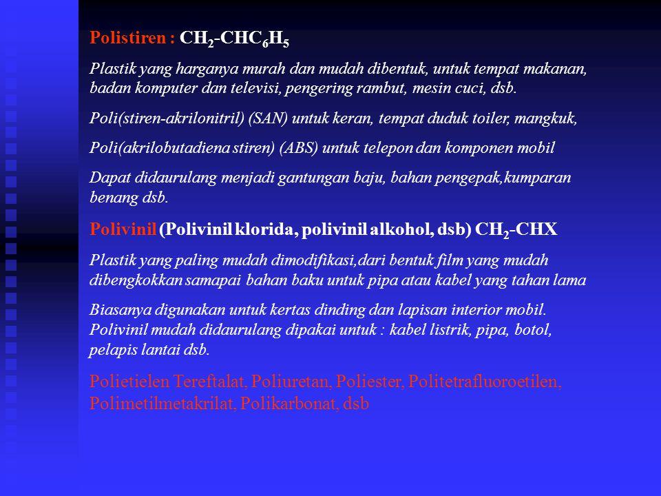 Polistiren : CH 2 -CHC 6 H 5 Plastik yang harganya murah dan mudah dibentuk, untuk tempat makanan, badan komputer dan televisi, pengering rambut, mesi