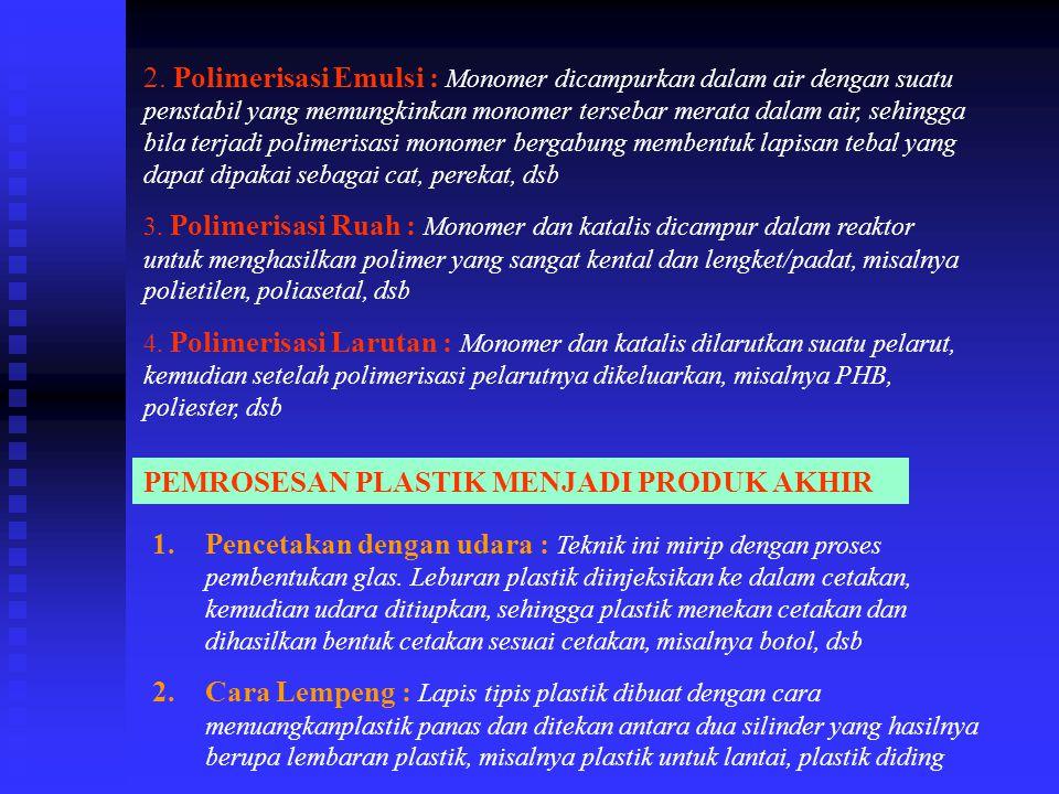 2. Polimerisasi Emulsi : Monomer dicampurkan dalam air dengan suatu penstabil yang memungkinkan monomer tersebar merata dalam air, sehingga bila terja