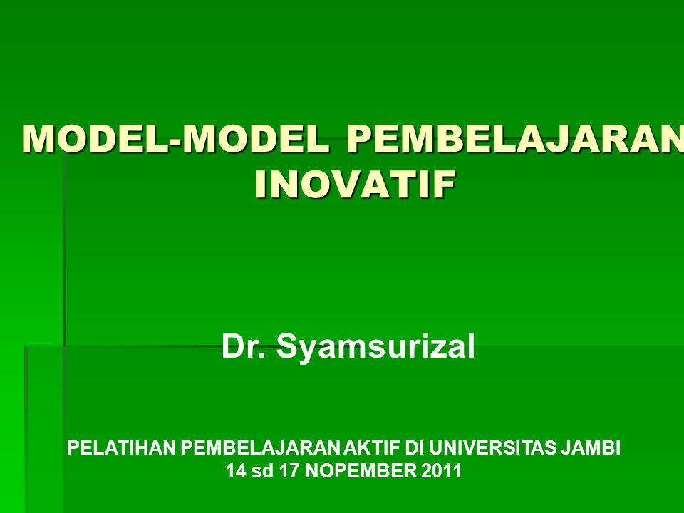 MODEL-MODEL PEMBELAJARAN INOVATIF Dr. Syamsurizal PELATIHAN PEMBELAJARAN AKTIF DI UNIVERSITAS JAMBI 14 sd 17 NOPEMBER 2011