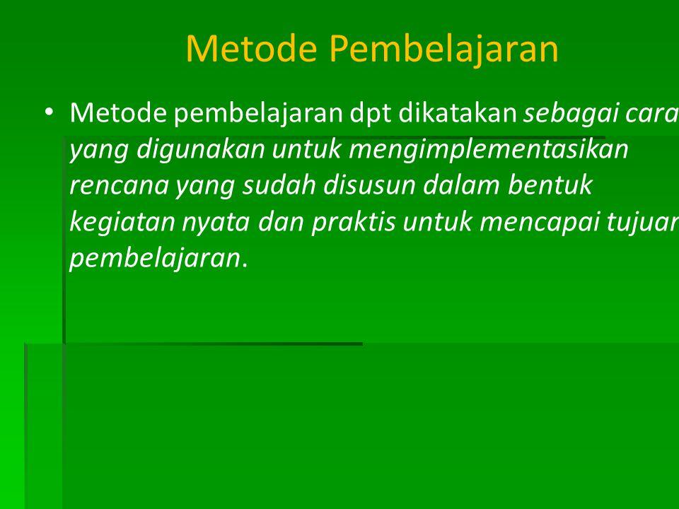 Metode Pembelajaran • Metode pembelajaran dpt dikatakan sebagai cara yang digunakan untuk mengimplementasikan rencana yang sudah disusun dalam bentuk