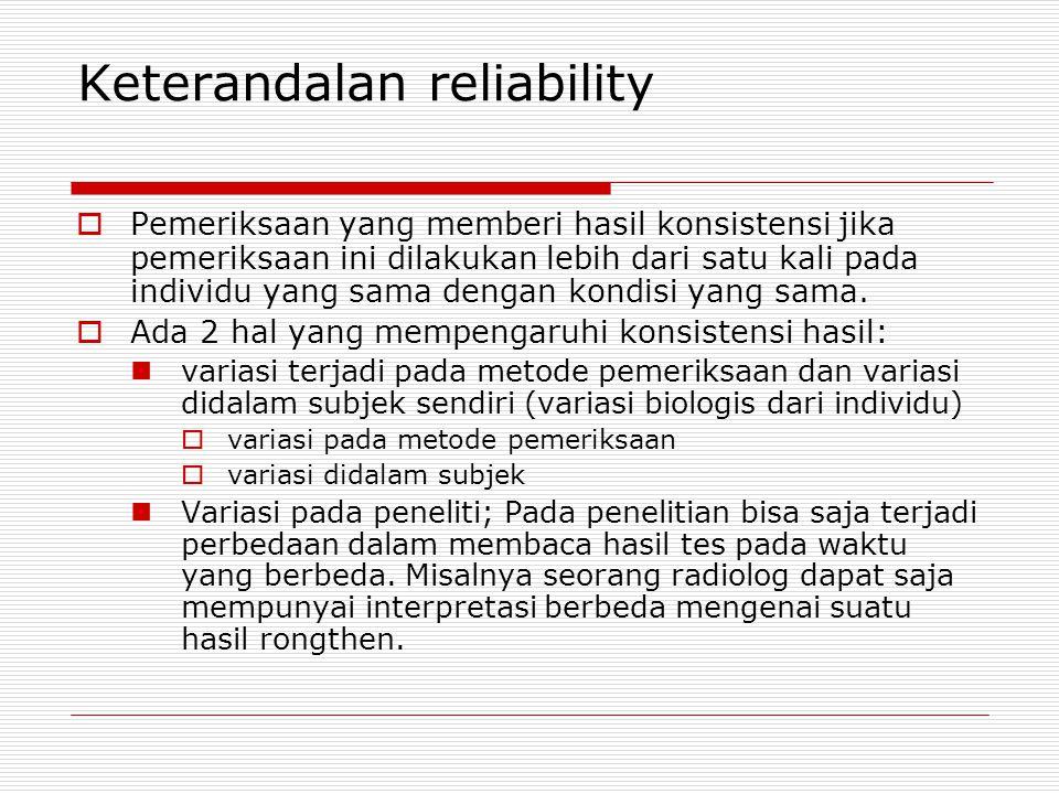 Keterandalan reliability  Pemeriksaan yang memberi hasil konsistensi jika pemeriksaan ini dilakukan lebih dari satu kali pada individu yang sama deng