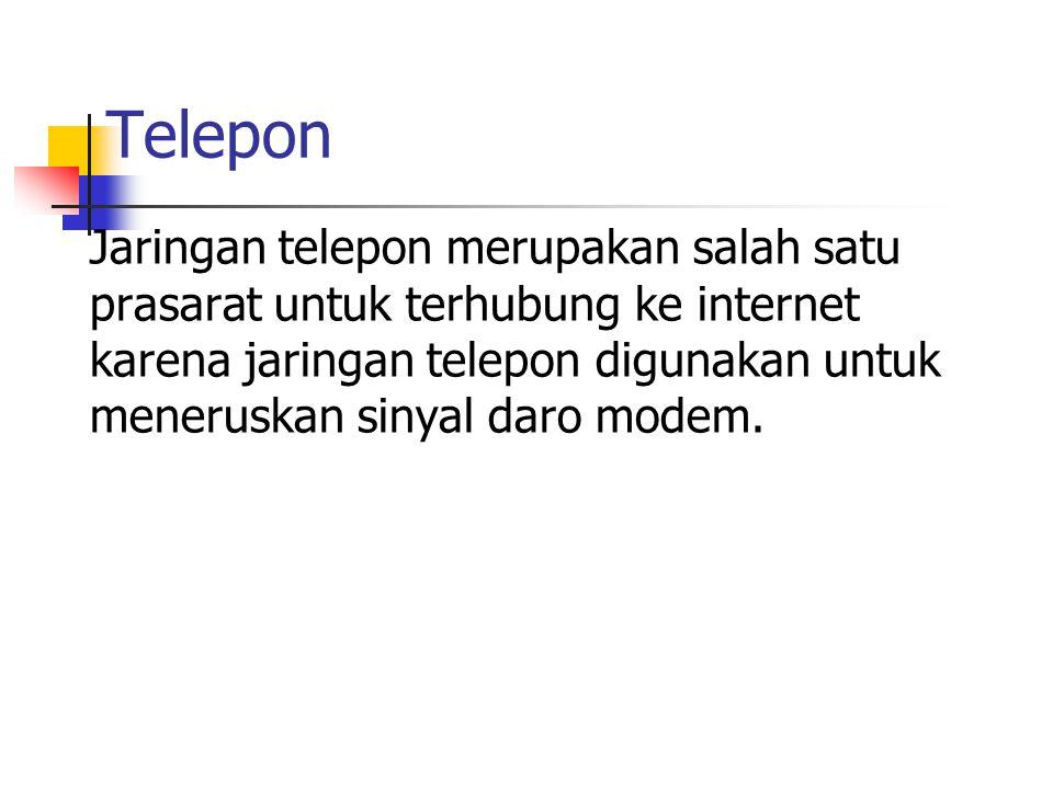 Jaringan telepon merupakan salah satu prasarat untuk terhubung ke internet karena jaringan telepon digunakan untuk meneruskan sinyal daro modem. Telep