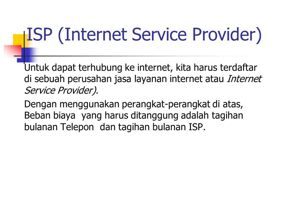 Untuk dapat terhubung ke internet, kita harus terdaftar di sebuah perusahan jasa layanan internet atau Internet Service Provider). Dengan menggunakan