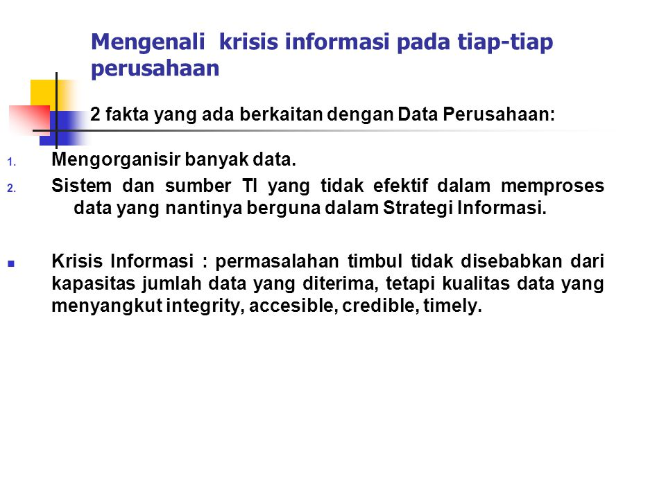 Kesimpulan Data Warehouse Data Warehouse adalah sebuah Lingkungan informasi yang :  Provides an integrated and total view of the enterprise  Makes the enterprise's current and historical information easily available for decision making  Makes decision-support transactions possible without hindering operational systems  Renders the organization's information consistent  Presents a flexible and interactive source of strategic information