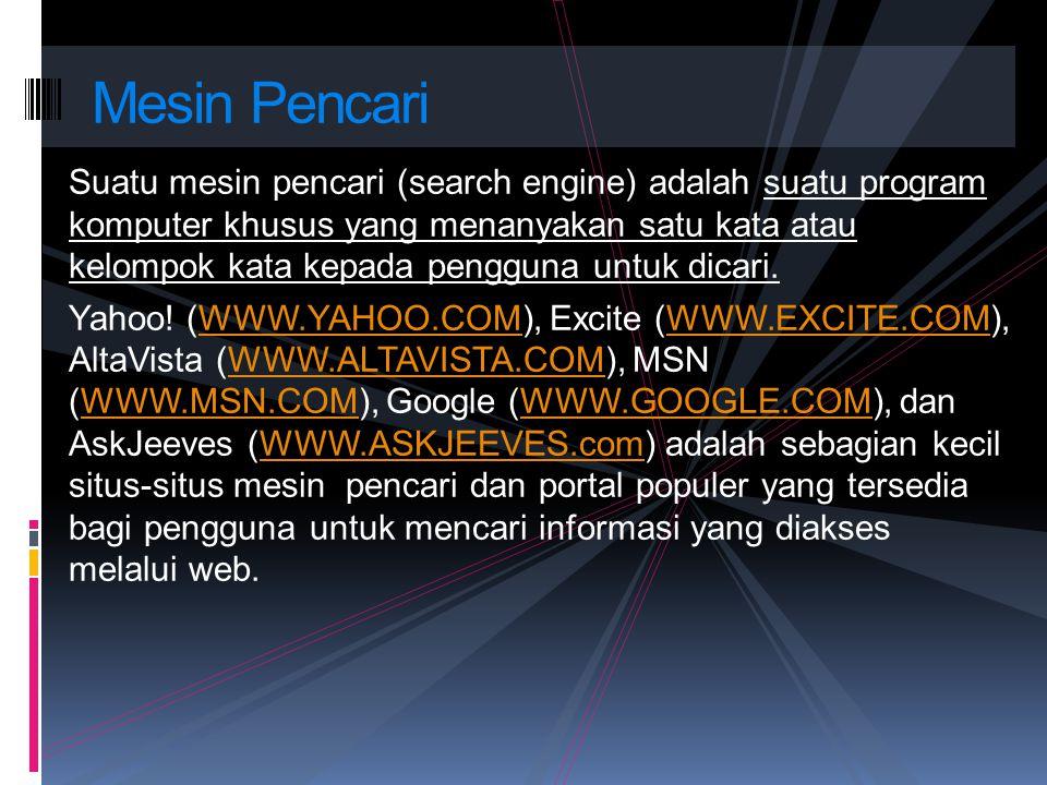 Suatu mesin pencari (search engine) adalah suatu program komputer khusus yang menanyakan satu kata atau kelompok kata kepada pengguna untuk dicari. Ya