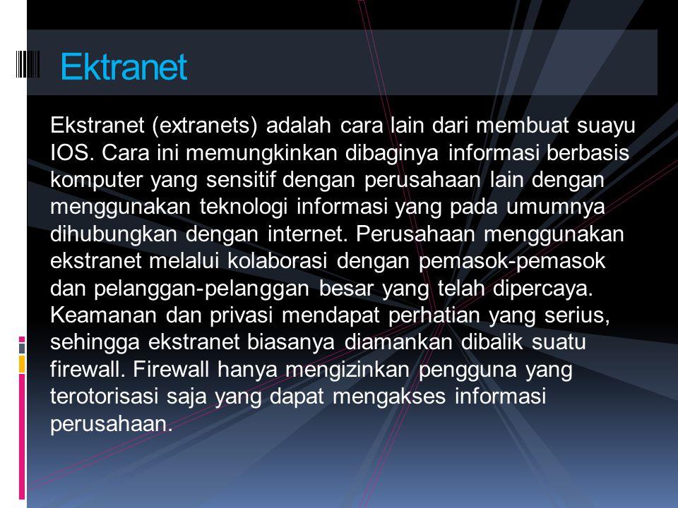 Ekstranet (extranets) adalah cara lain dari membuat suayu IOS. Cara ini memungkinkan dibaginya informasi berbasis komputer yang sensitif dengan perusa