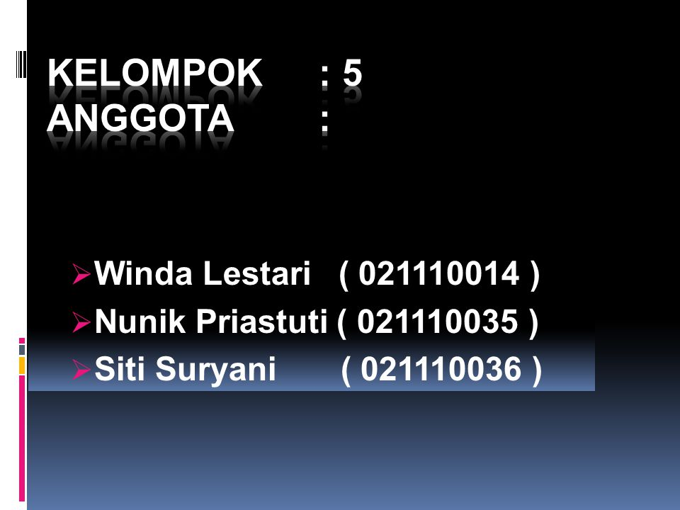  Winda Lestari ( 021110014 )  Nunik Priastuti ( 021110035 )  Siti Suryani ( 021110036 )