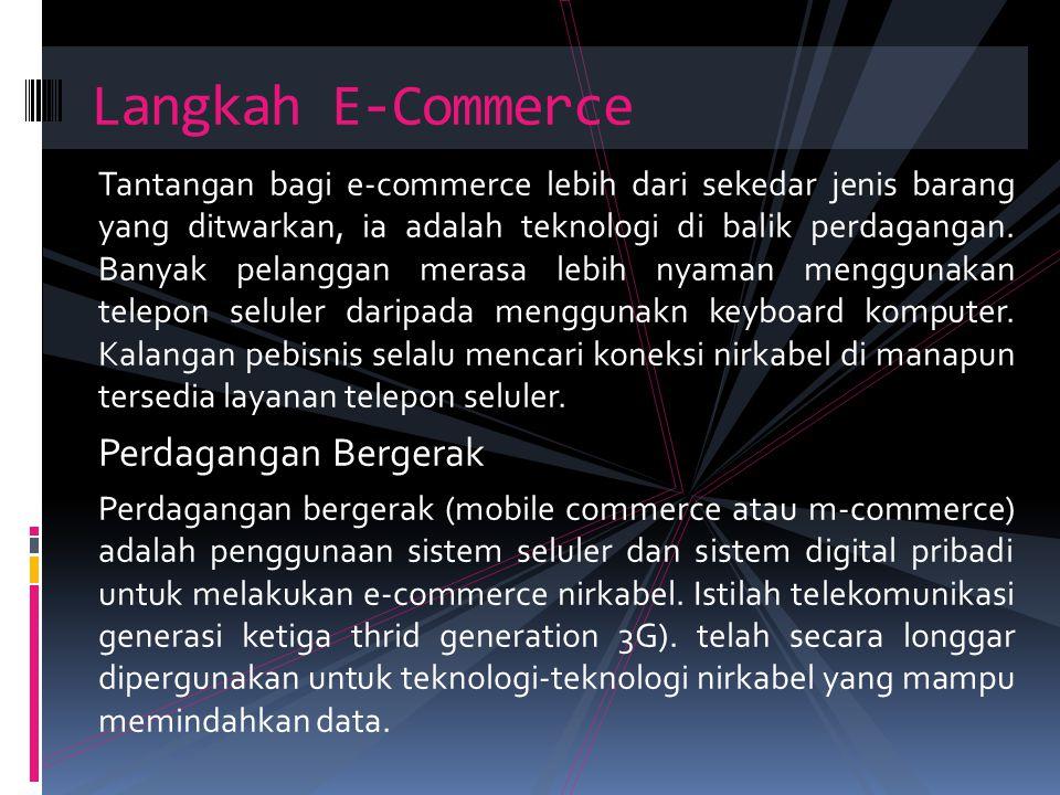 Tantangan bagi e-commerce lebih dari sekedar jenis barang yang ditwarkan, ia adalah teknologi di balik perdagangan. Banyak pelanggan merasa lebih nyam