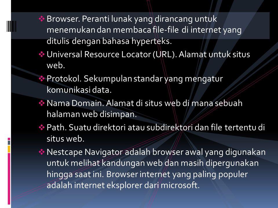  Browser. Peranti lunak yang dirancang untuk menemukan dan membaca file-file di internet yang ditulis dengan bahasa hyperteks.  Universal Resource L