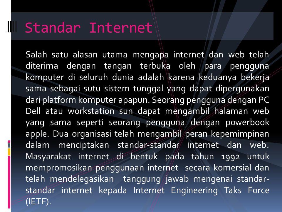 Salah satu alasan utama mengapa internet dan web telah diterima dengan tangan terbuka oleh para pengguna komputer di seluruh dunia adalah karena kedua