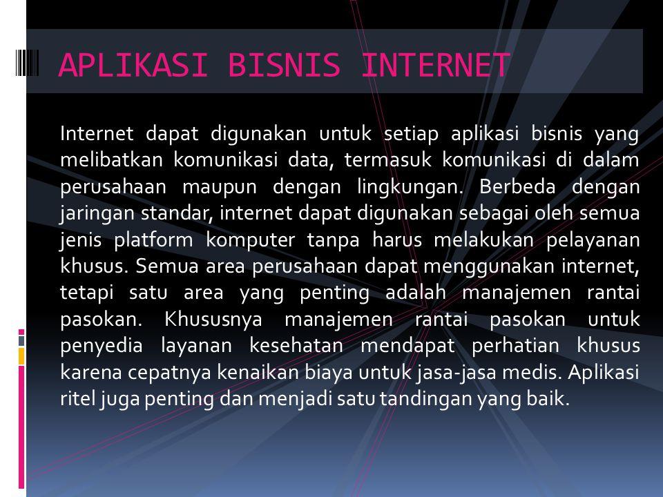 Internet dapat digunakan untuk setiap aplikasi bisnis yang melibatkan komunikasi data, termasuk komunikasi di dalam perusahaan maupun dengan lingkunga
