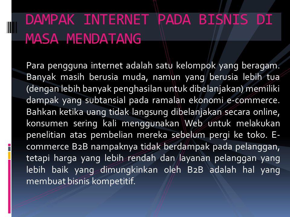 Para pengguna internet adalah satu kelompok yang beragam. Banyak masih berusia muda, namun yang berusia lebih tua (dengan lebih banyak penghasilan unt