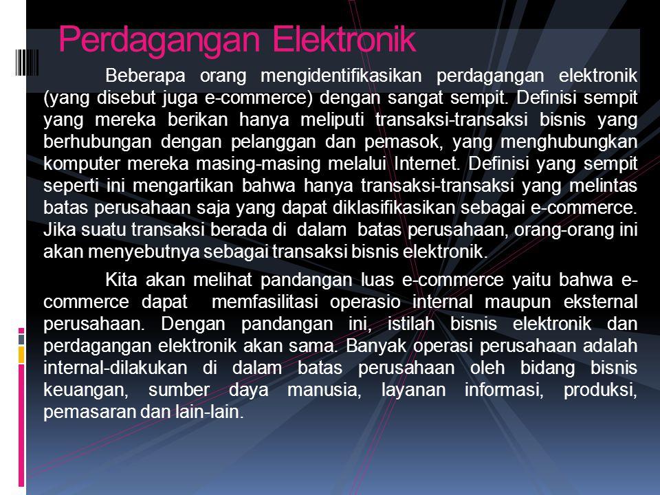 Beberapa orang mengidentifikasikan perdagangan elektronik (yang disebut juga e-commerce) dengan sangat sempit. Definisi sempit yang mereka berikan han