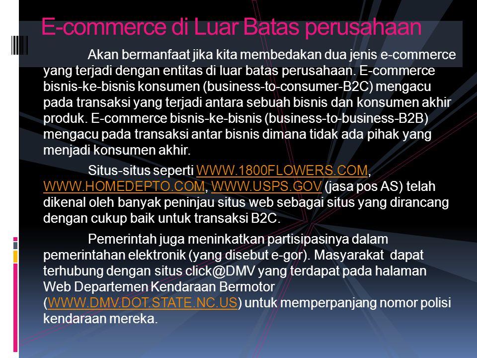Akan bermanfaat jika kita membedakan dua jenis e-commerce yang terjadi dengan entitas di luar batas perusahaan. E-commerce bisnis-ke-bisnis konsumen (