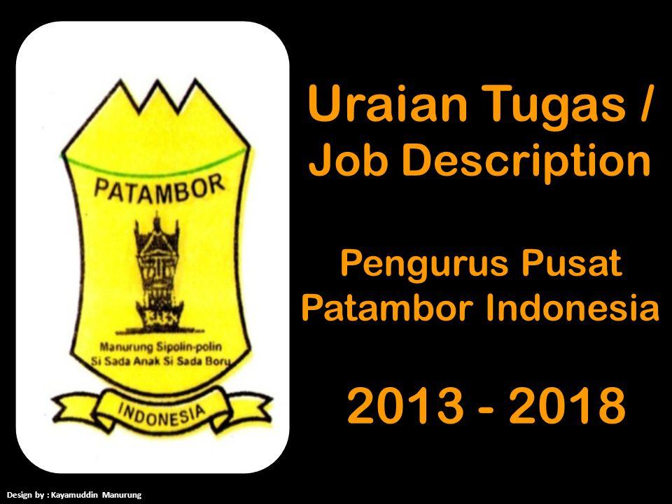 Uraian Tugas / Job Description Pengurus Pusat Patambor Indonesia 2013 - 2018 Design by : Kayamuddin Manurung