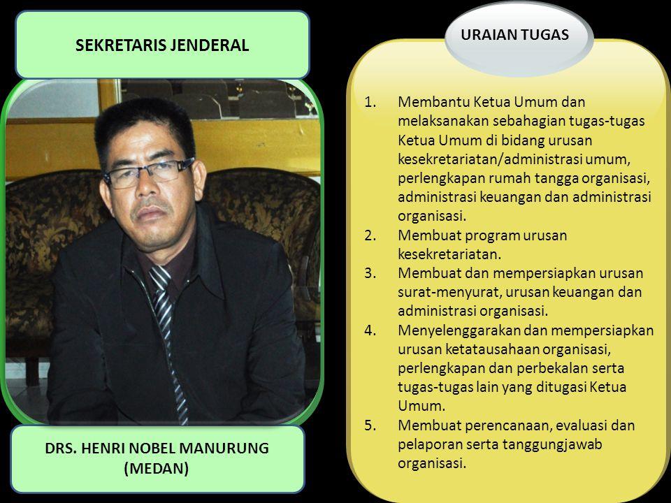 1.Membantu Ketua Umum dan melaksanakan sebahagian tugas-tugas Ketua Umum di bidang urusan kesekretariatan/administrasi umum, perlengkapan rumah tangga
