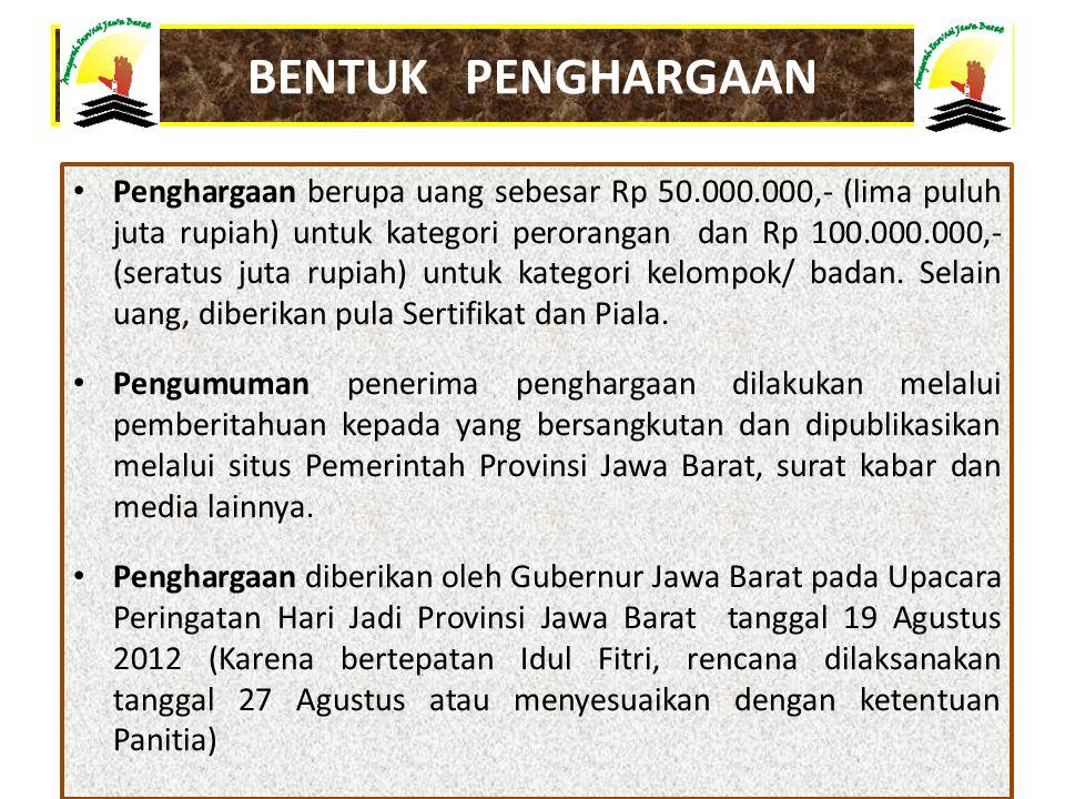 • Penghargaan berupa uang sebesar Rp 50.000.000,- (lima puluh juta rupiah) untuk kategori perorangan dan Rp 100.000.000,- (seratus juta rupiah) untuk kategori kelompok/ badan.