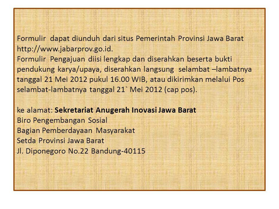 Formulir dapat diunduh dari situs Pemerintah Provinsi Jawa Barat http://www.jabarprov.go.id.