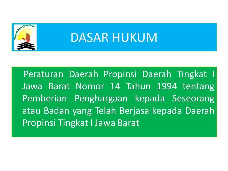 DASAR HUKUM Peraturan Daerah Propinsi Daerah Tingkat I Jawa Barat Nomor 14 Tahun 1994 tentang Pemberian Penghargaan kepada Seseorang atau Badan yang Telah Berjasa kepada Daerah Propinsi Tingkat I Jawa Barat