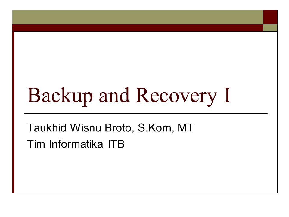 TIM INFORMATIKA ITB  Faktor-faktor yang menyebabkan database perlu di backup.
