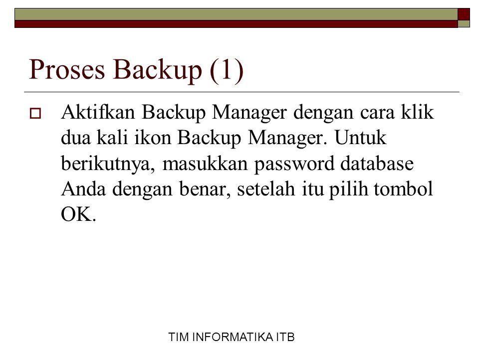 TIM INFORMATIKA ITB Proses Backup (1)  Aktifkan Backup Manager dengan cara klik dua kali ikon Backup Manager. Untuk berikutnya, masukkan password dat
