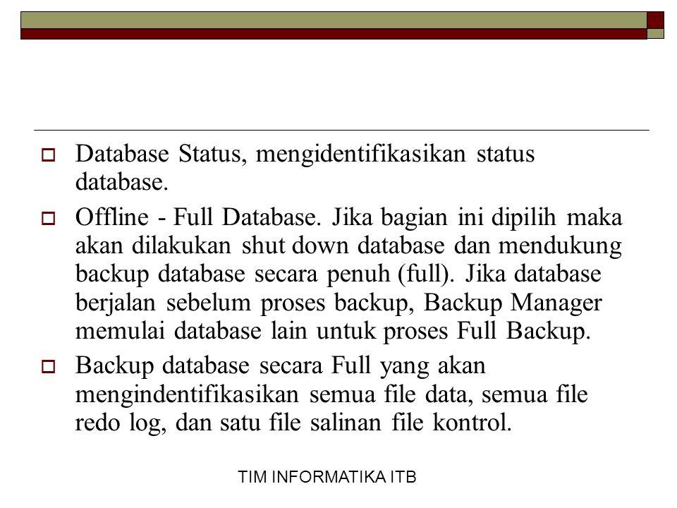 TIM INFORMATIKA ITB  Database Status, mengidentifikasikan status database.  Offline - Full Database. Jika bagian ini dipilih maka akan dilakukan shu