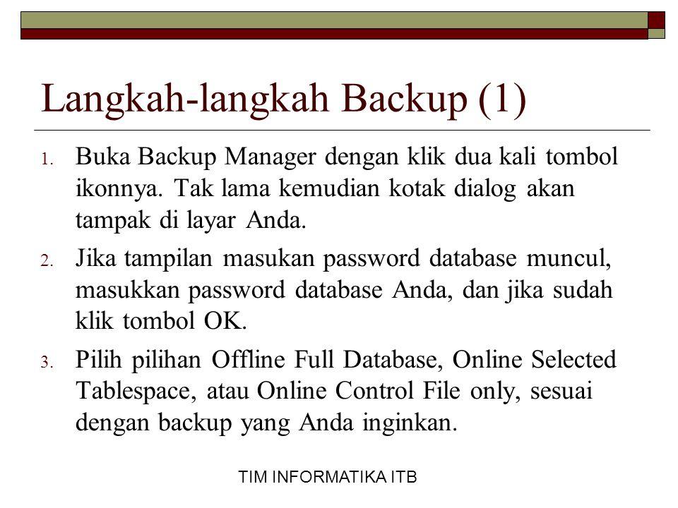 TIM INFORMATIKA ITB Langkah-langkah Backup (1) 1. Buka Backup Manager dengan klik dua kali tombol ikonnya. Tak lama kemudian kotak dialog akan tampak