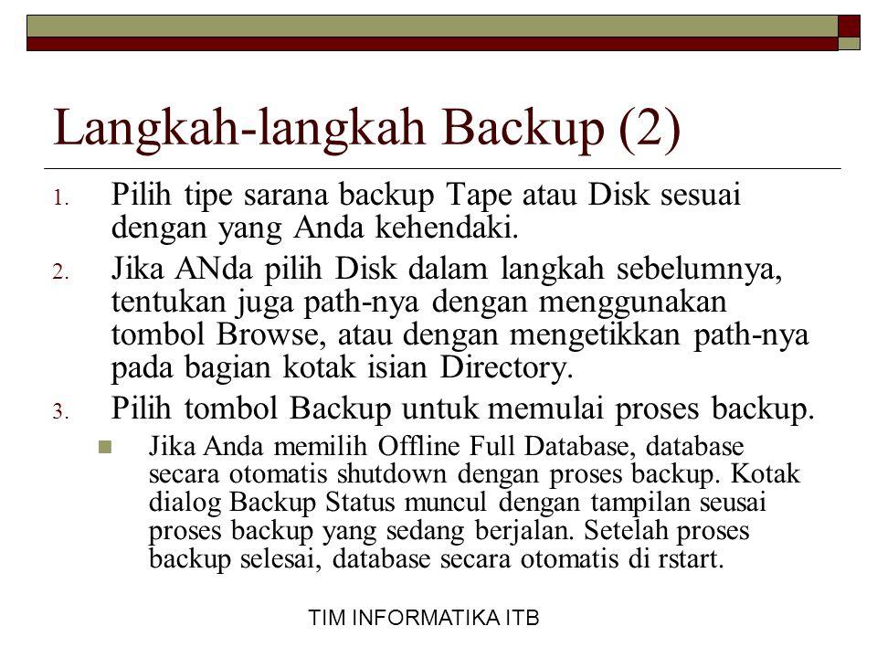 TIM INFORMATIKA ITB Langkah-langkah Backup (2) 1. Pilih tipe sarana backup Tape atau Disk sesuai dengan yang Anda kehendaki. 2. Jika ANda pilih Disk d