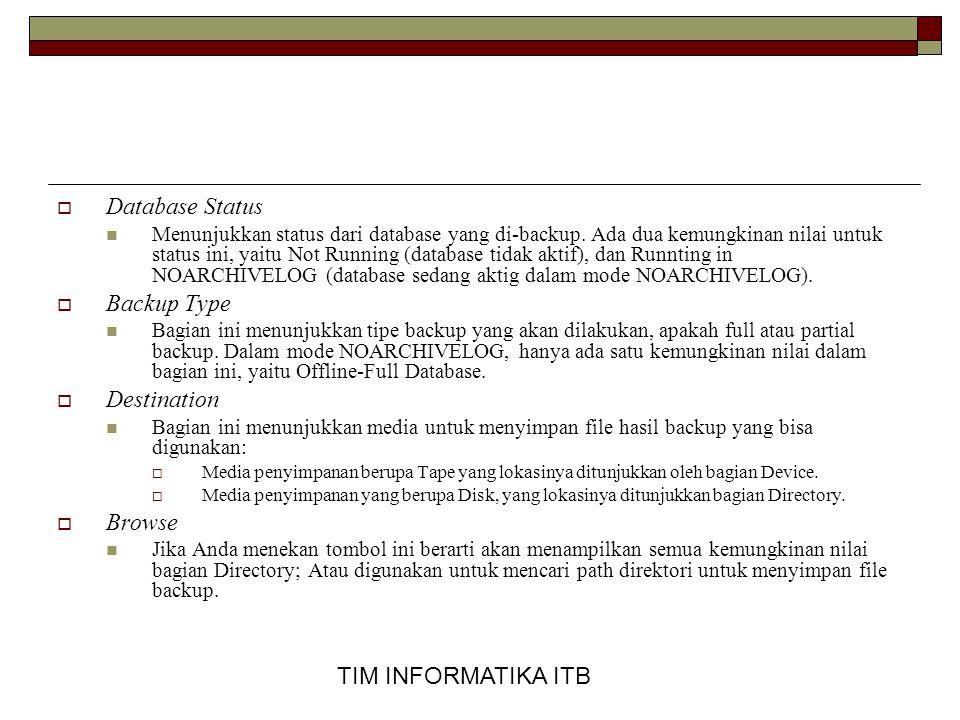 TIM INFORMATIKA ITB  Database Status  Menunjukkan status dari database yang di-backup. Ada dua kemungkinan nilai untuk status ini, yaitu Not Running