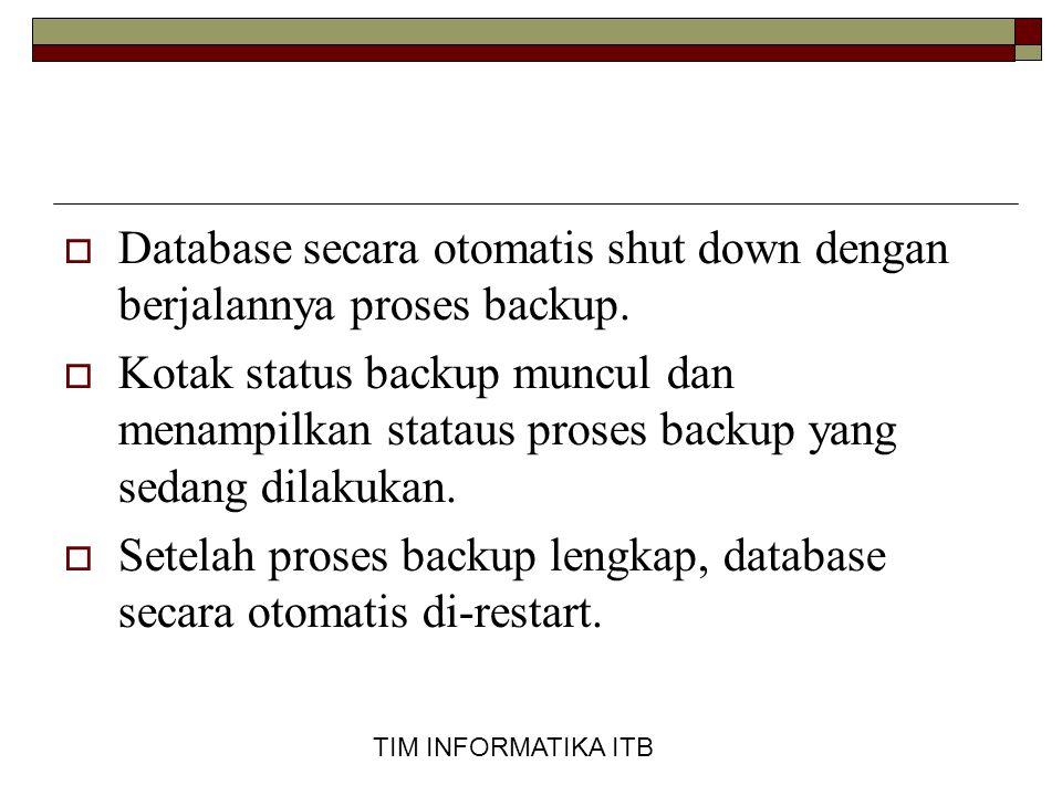 TIM INFORMATIKA ITB  Database secara otomatis shut down dengan berjalannya proses backup.  Kotak status backup muncul dan menampilkan stataus proses