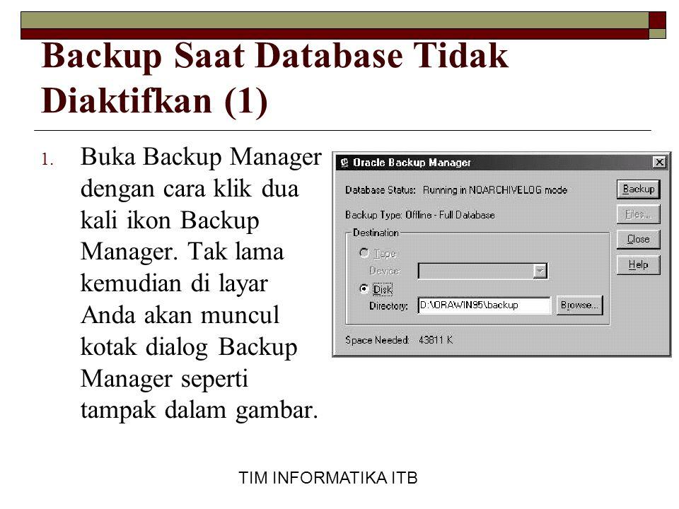 TIM INFORMATIKA ITB Backup Saat Database Tidak Diaktifkan (1) 1. Buka Backup Manager dengan cara klik dua kali ikon Backup Manager. Tak lama kemudian