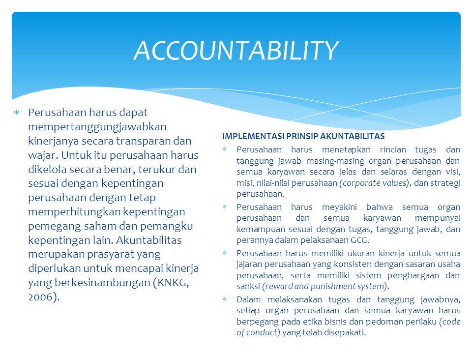  Perusahaan harus dapat mempertanggungjawabkan kinerjanya secara transparan dan wajar. Untuk itu perusahaan harus dikelola secara benar, terukur dan