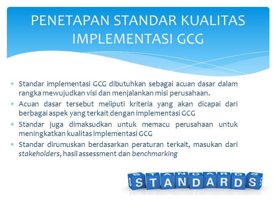  Standar implementasi GCG dibutuhkan sebagai acuan dasar dalam rangka mewujudkan visi dan menjalankan misi perusahaan.  Acuan dasar tersebut meliput