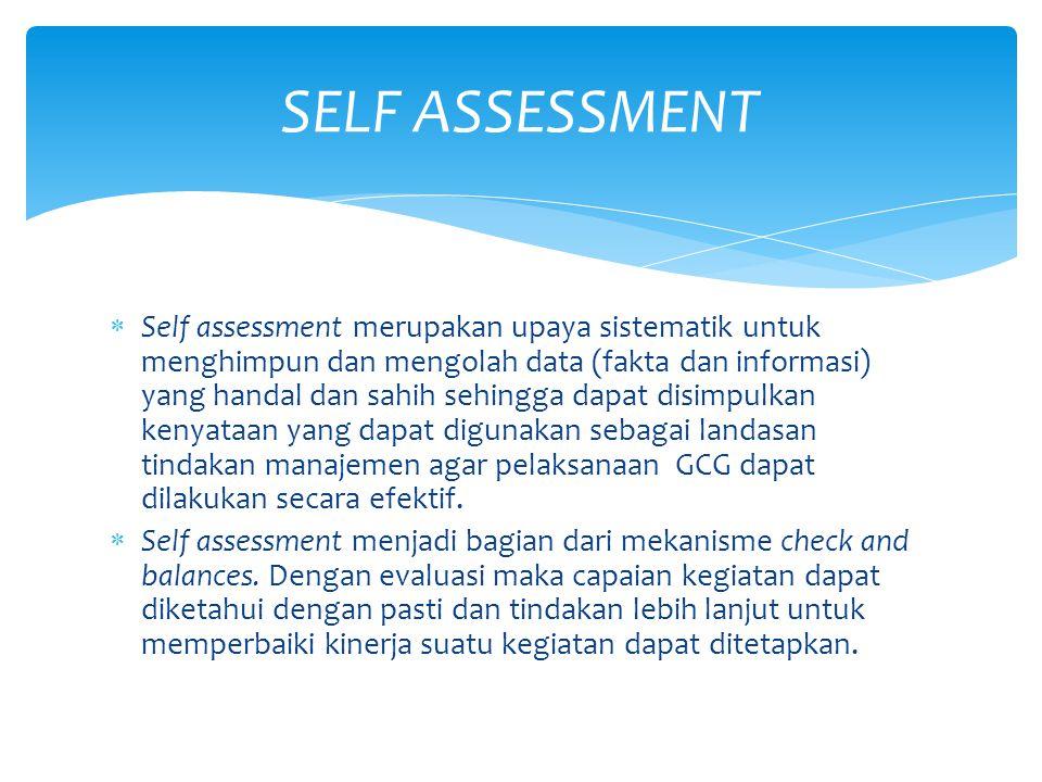  Self assessment merupakan upaya sistematik untuk menghimpun dan mengolah data (fakta dan informasi) yang handal dan sahih sehingga dapat disimpulkan
