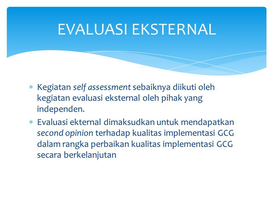  Kegiatan self assessment sebaiknya diikuti oleh kegiatan evaluasi eksternal oleh pihak yang independen.  Evaluasi ekternal dimaksudkan untuk mendap