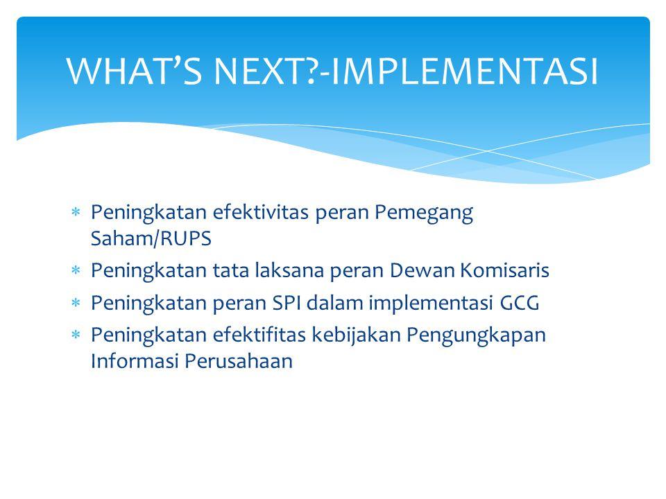  Peningkatan efektivitas peran Pemegang Saham/RUPS  Peningkatan tata laksana peran Dewan Komisaris  Peningkatan peran SPI dalam implementasi GCG 