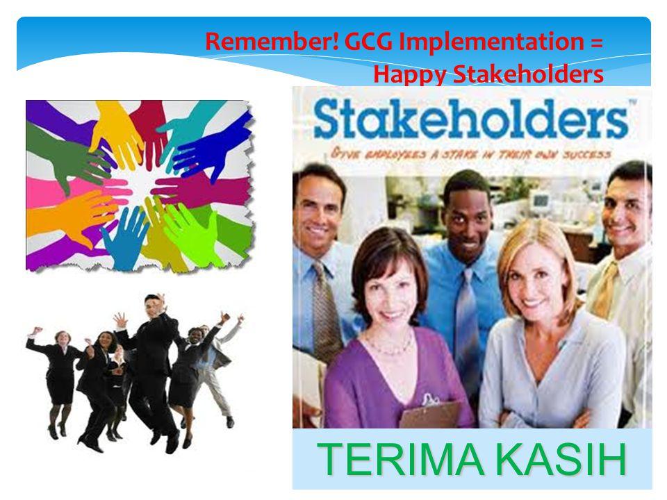Remember! GCG Implementation = Happy Stakeholders TERIMA KASIH