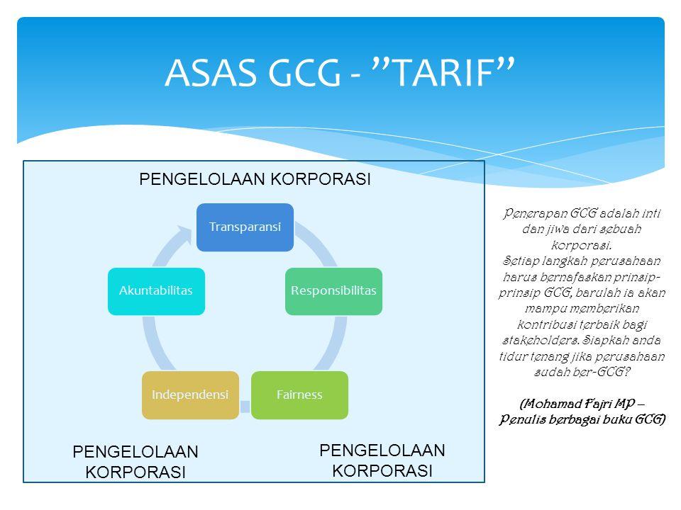"ASAS GCG - ""TARIF"" PENGELOLAAN KORPORASI PENGELOLAAN KORPORASI PENGELOLAAN KORPORASI Penerapan GCG adalah inti dan jiwa dari sebuah korporasi. Setiap"
