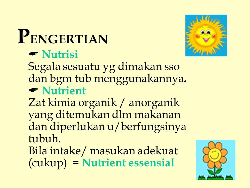 P ENGERTIAN  Nutrisi Segala sesuatu yg dimakan sso dan bgm tub menggunakannya.  Nutrient Zat kimia organik / anorganik yang ditemukan dlm makanan da