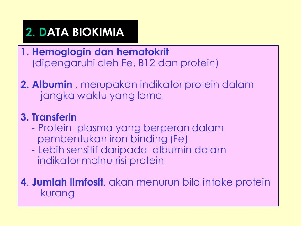 1. Hemoglogin dan hematokrit (dipengaruhi oleh Fe, B12 dan protein) 2. Albumin, merupakan indikator protein dalam jangka waktu yang lama 3. Transferin