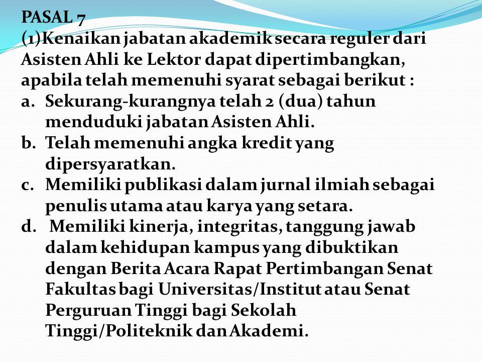 PASAL 7 (1)Kenaikan jabatan akademik secara reguler dari Asisten Ahli ke Lektor dapat dipertimbangkan, apabila telah memenuhi syarat sebagai berikut :