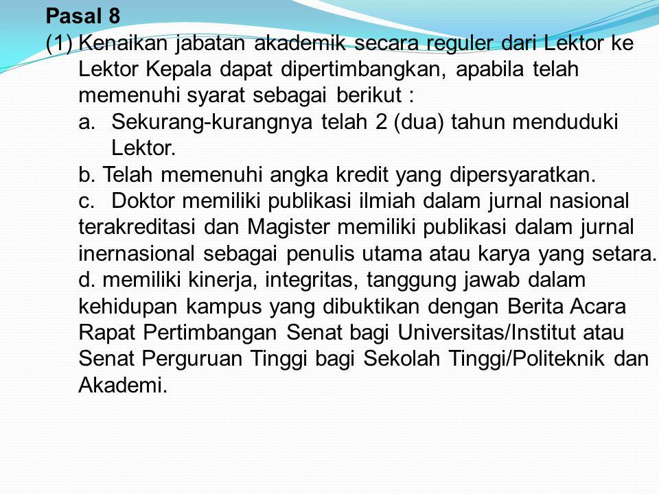 Pasal 8 (1)Kenaikan jabatan akademik secara reguler dari Lektor ke Lektor Kepala dapat dipertimbangkan, apabila telah memenuhi syarat sebagai berikut