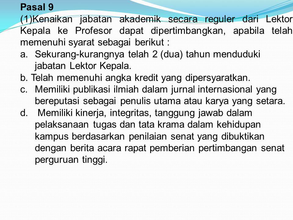 Pasal 9 (1)Kenaikan jabatan akademik secara reguler dari Lektor Kepala ke Profesor dapat dipertimbangkan, apabila telah memenuhi syarat sebagai beriku