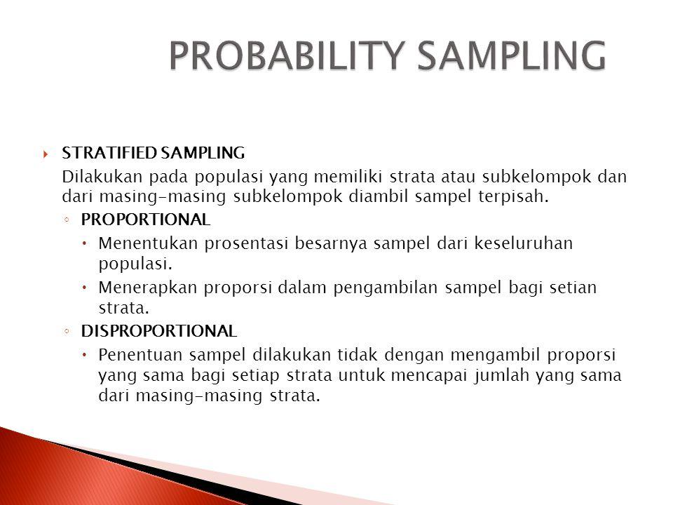 PROBABILITY SAMPLING  SIMPLE RANDOM SAMPLING ◦ Dapat dilakukan pada populasi yang homogen ◦ Dilakukan dengan cara mengundi nama/nomor subjek dalam populasi  CLUSTER SAMPLING ◦ Melakukan randomisasi pada kelompok bukan terhadap subjek secara individual
