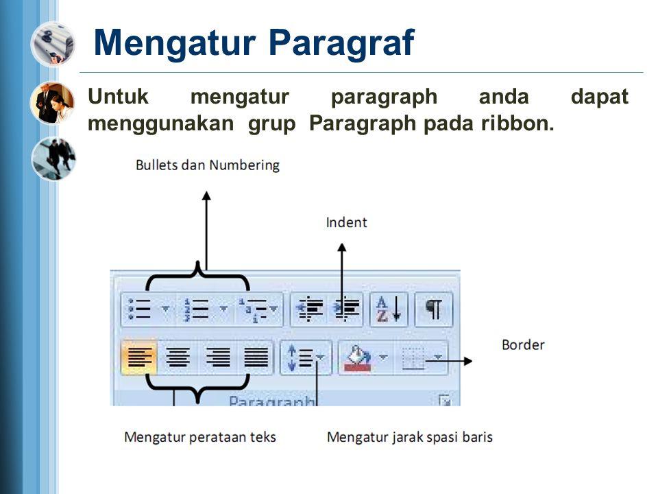 Mengatur Paragraf Untuk mengatur paragraph anda dapat menggunakan grup Paragraph pada ribbon.