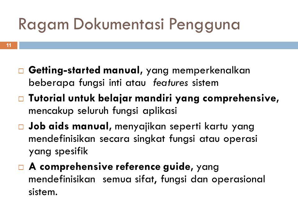 Ragam Dokumentasi Pengguna 11  Getting-started manual, yang memperkenalkan beberapa fungsi inti atau features sistem  Tutorial untuk belajar mandiri