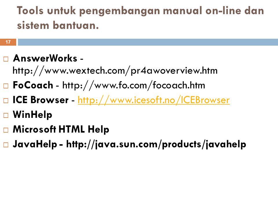 Tools untuk pengembangan manual on-line dan sistem bantuan. 17  AnswerWorks - http://www.wextech.com/pr4awoverview.htm  FoCoach - http://www.fo.com/
