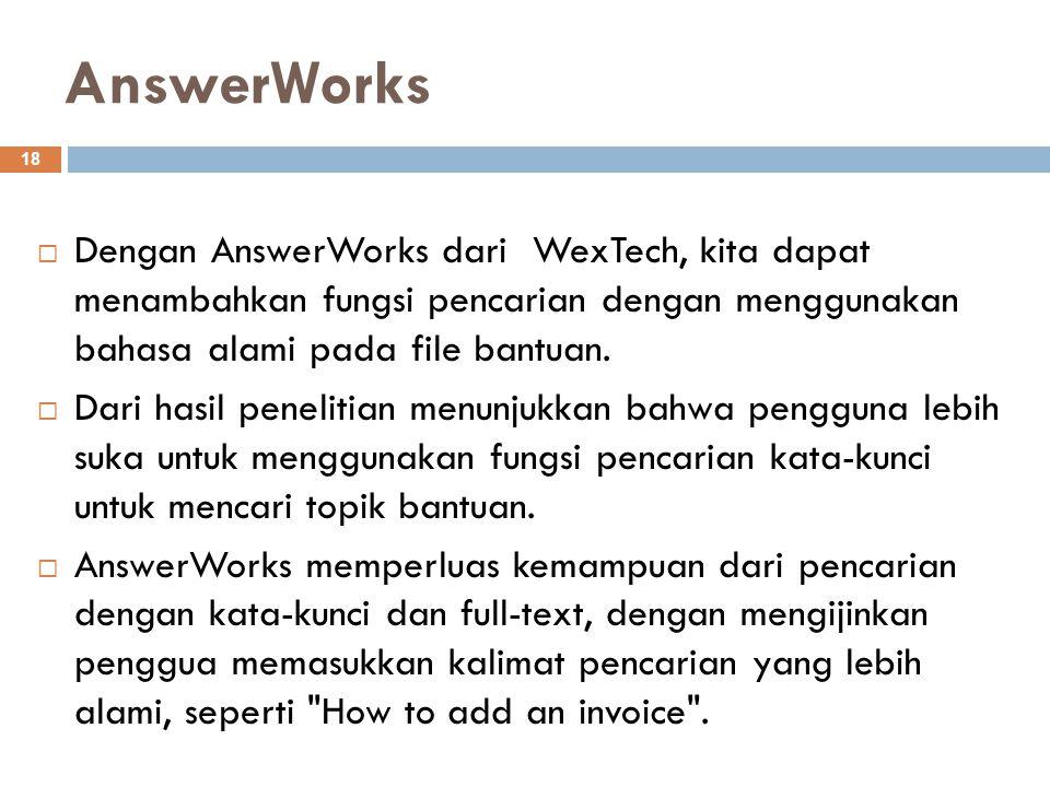 AnswerWorks 18  Dengan AnswerWorks dari WexTech, kita dapat menambahkan fungsi pencarian dengan menggunakan bahasa alami pada file bantuan.  Dari ha